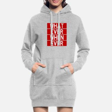 Text What Ever When Ever - cool funny saying - Women's Hoodie Dress