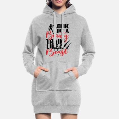 Lift Look like a Beauty Train like a Beast - Frauen Hoodiekleid
