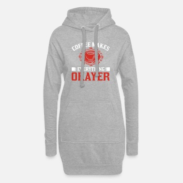 Pause Coffee makes everything okayer - Women's Hoodie Dress