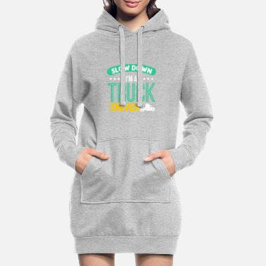 Semitruck Slow Down I m A Truck Driver - Women's Hoodie Dress