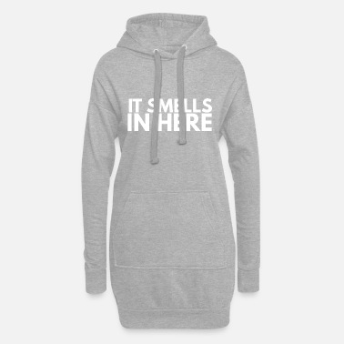 Smell it smells in here - Women's Hoodie Dress