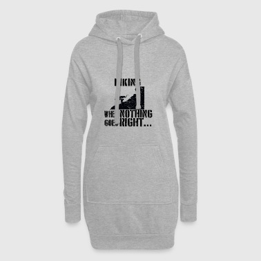 If everything goes wrong hiking climb the mountain - Hoodie Dress