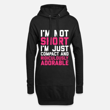 Short Funny Quotes I'm Not Short Funny Quote - Women's Hoodie Dress