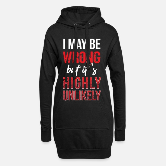 Birthday Hoodies & Sweatshirts - I May Be Wrong But It's Highly Unlikely - Women's Hoodie Dress black