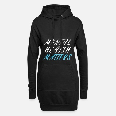 Suicidal Counselor Therapist MENTAL HEALTH AWARENESS: Mental Health Matters - Women's Hoodie Dress