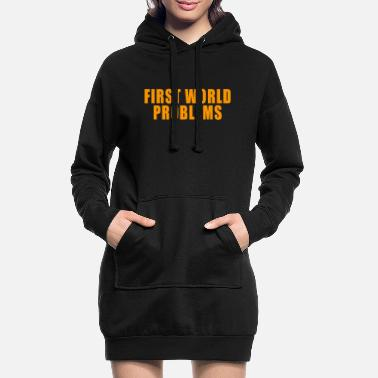 First World Problems FIRST WORLD PROBLEMS GIFT LUXURY PROBLEM LUXURY - Women's Hoodie Dress