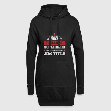 Teacher Asist because Superhero is not an job title - Hoodie Dress