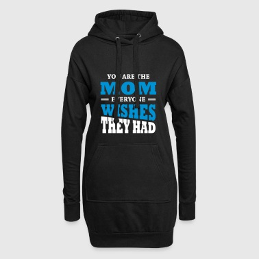 You are the mom - Hoodie Dress
