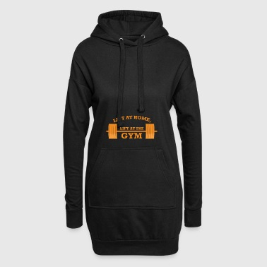 LIFT AT HOME LIFT AT THE GYM GESCHENK - Hoodie-Kleid