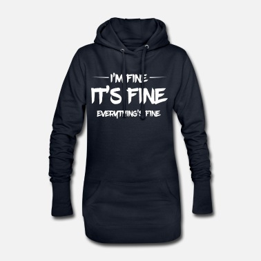 Fine I'm fine, everything is fine - Women's Hoodie Dress