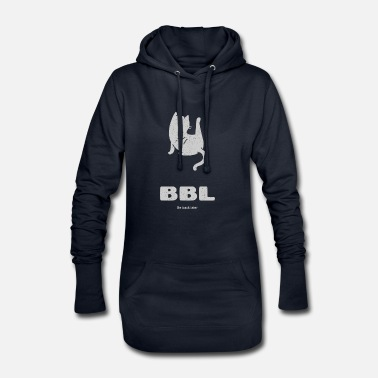 Bbl BBL - Be back later - Women's Hoodie Dress