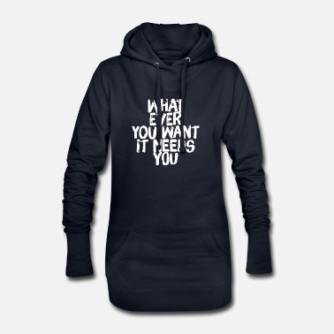 WHATEVER YOU WANT IT NEEDS YOU - Women's Hoodie Dress