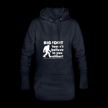 Bigfoot Does not Believe in You Either! - Hoodie Dress
