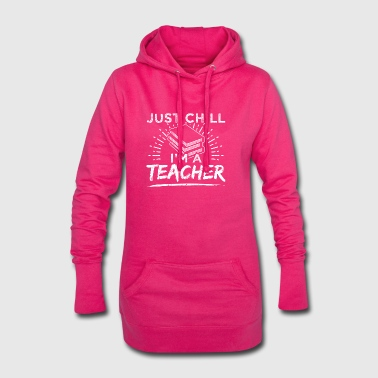 Funny Teacher Educator Shirt Just Chill - Hoodie Dress