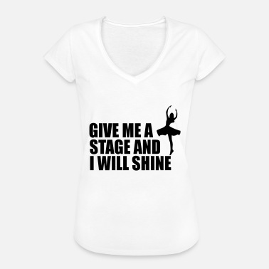 Shine give me a stage and i will shine - Women's Vintage T-Shirt