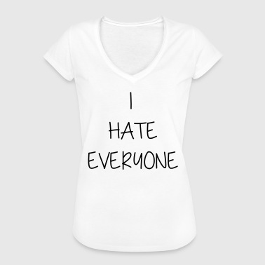 I HATE EVERYONE - I hate everyone - Women's Vintage T-Shirt