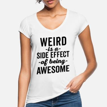 Weird Weird Is Being Awesome Funny Quote - Vrouwen vintage T-Shirt