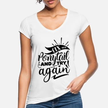 Girlie Fix Your Ponytail And Try Again Motivational - Women's Vintage T-Shirt