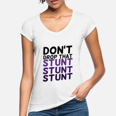 Stunt Cheerleader: Don't Drop That Stunt Stunt Stunt - Women's Vintage T-Shirt