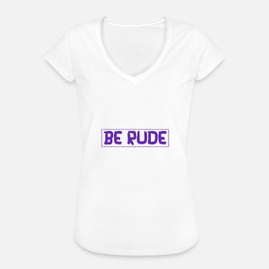 Rude Naughty Be rude - be rude - Women's Vintage T-Shirt