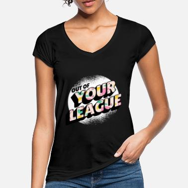 Anmachen Out Of Your League - Frauen Vintage T-Shirt