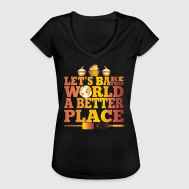 Backfee Let's bake this world a better place - Frauen Vintage T-Shirt