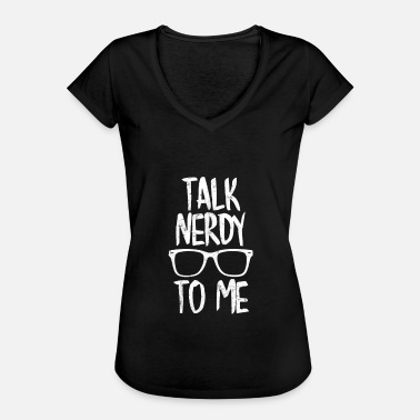 Talk Nerdy To Me Talk nerdy to me - Women's Vintage T-Shirt