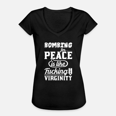 Fuck Anti War Bombs against war peace profane saying humor - Women's Vintage T-Shirt