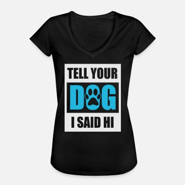 Tell Tell your dog I Said Hi - Women's Vintage T-Shirt