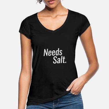 Salt Needs Salt - Needs salt - Women's Vintage T-Shirt