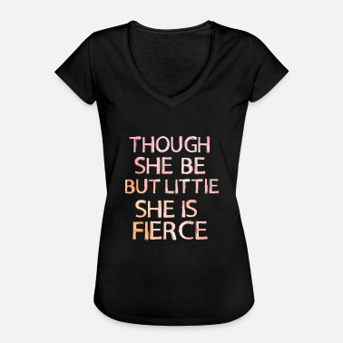 Fierce Though She be but Little She is Fierce - Women's Vintage T-Shirt