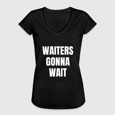 Waiters will wait Wait waiters will wait - Women's Vintage T-Shirt