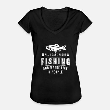 All I Care About All I care about is fishing - Women's Vintage T-Shirt