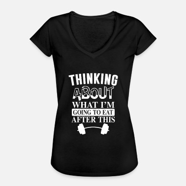 Body Builder Just think about what I eat afterwards - Women's Vintage T-Shirt