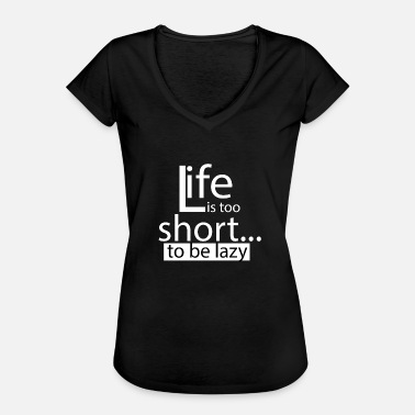 Life Is Too Short Life is too short ... to be lazy - Women's Vintage T-Shirt
