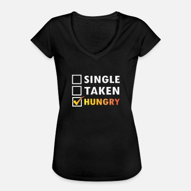 Single Taken Hungry Single - Taken - Hungry! - Women's Vintage T-Shirt