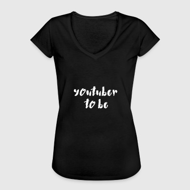 Youtuber to be - Women's Vintage T-Shirt