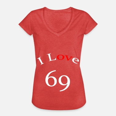 Funny Sex Love 69 I love 69 - Women's Vintage T-Shirt