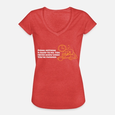 Fini Doing Nothing Is Hard,You Wont Know When Its Finis - Women's Vintage T-Shirt