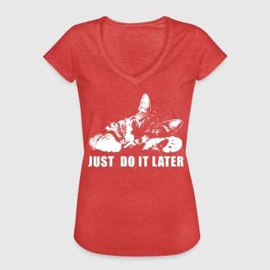 Just Do It Later Funny Parody Meme Cat - Vrouwen Vintage T-shirt