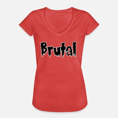 Brutality Brutally - Women's Vintage T-Shirt