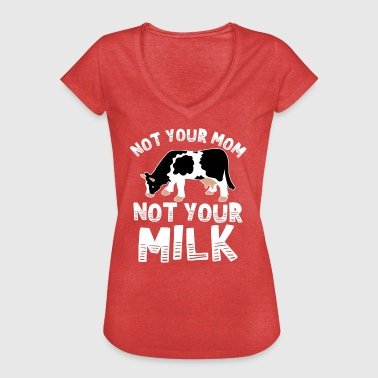 Vegan Not your mom not your milk - Kuh Geschenk - Frauen Vintage T-Shirt