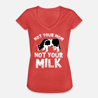 Milk Vegan Not your mom not your milk - Kuh Geschenk - Frauen Vintage T-Shirt