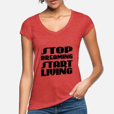 Start Stop dreaming, start living - T-shirt vintage Femme