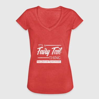 its a fairy tail thing - fairy tale gift fairy elf - Women's Vintage T-Shirt