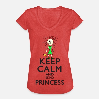 Keep Calm And Be A Princess Keep calm to be no princess - Women's Vintage T-Shirt