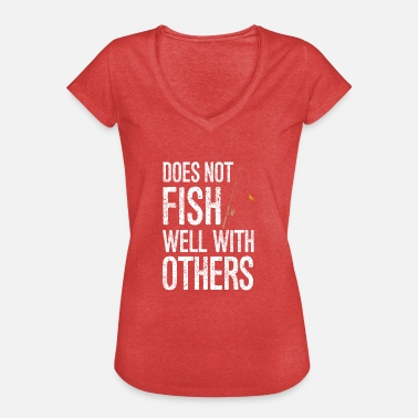 Fishing Fishermen Does Not Fish Well With Others Fishermen - Women's Vintage T-Shirt