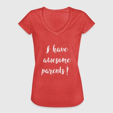 Parents Awesome I Have Awesome Parents Gift - Women's Vintage T-Shirt