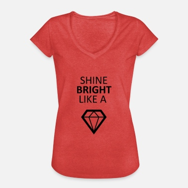 Shine Bright Like A Diamond Shine Bright Like A Diamond - Women's Vintage T-Shirt