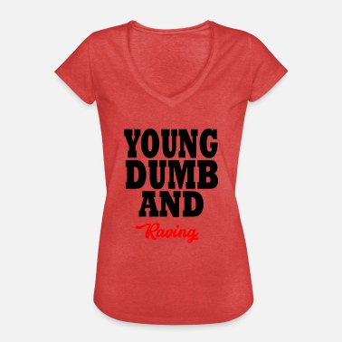 Raving young dumb and raving - Maglietta vintage donna